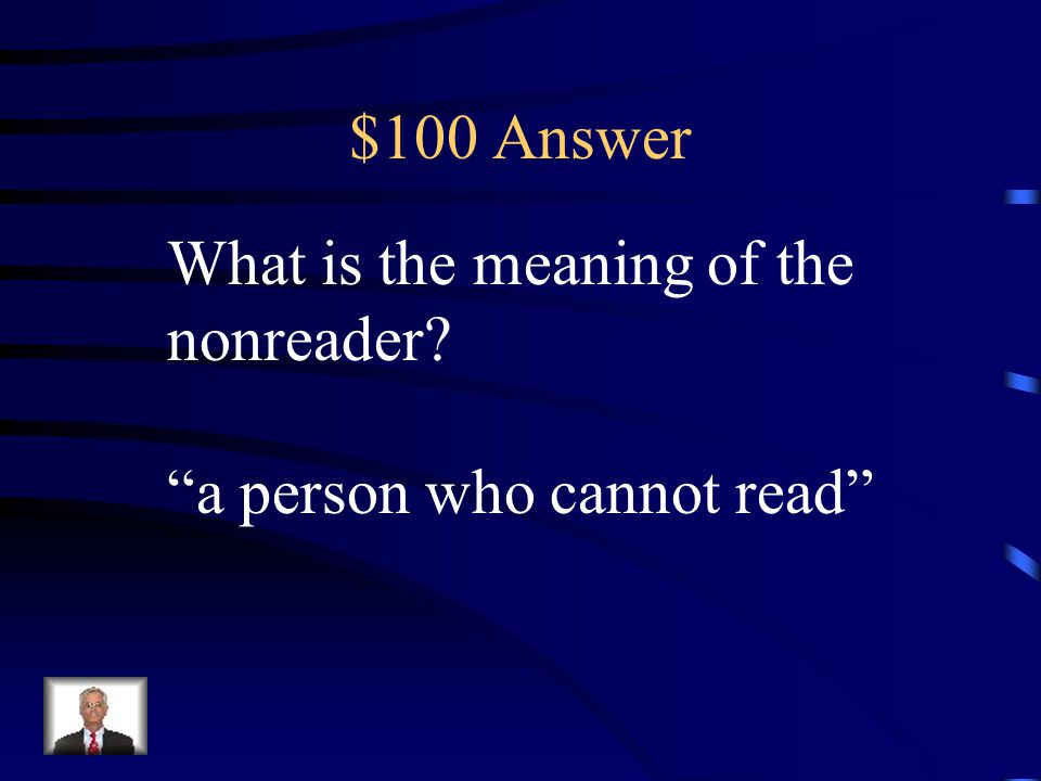 $100 Answer What is the meaning of the nonreader a person who cannot read