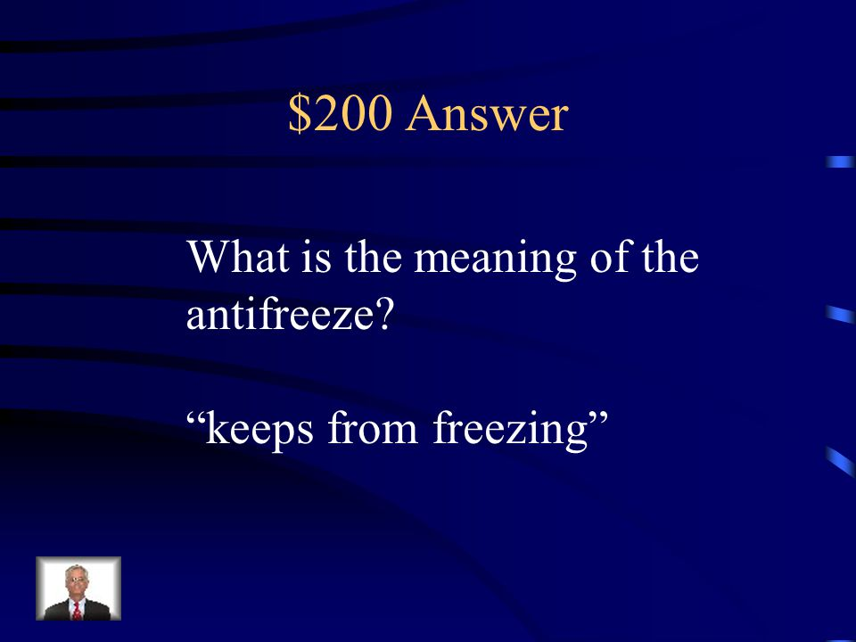 $200 Answer What is the meaning of the antifreeze