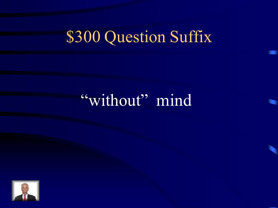 $300 Question Suffix without mind
