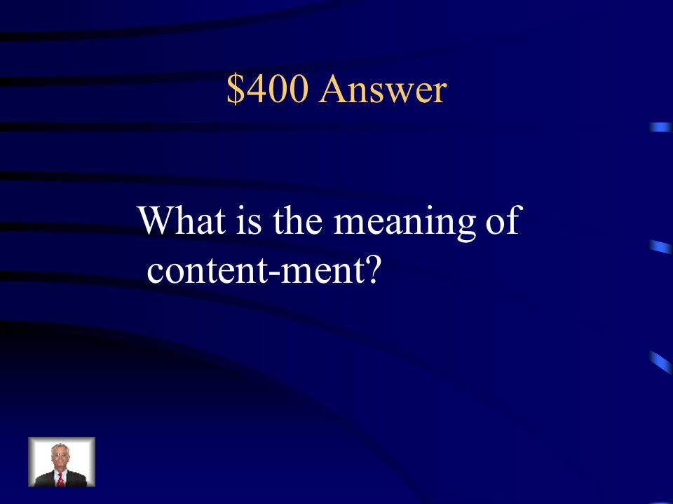 $400 Answer What is the meaning of content-ment