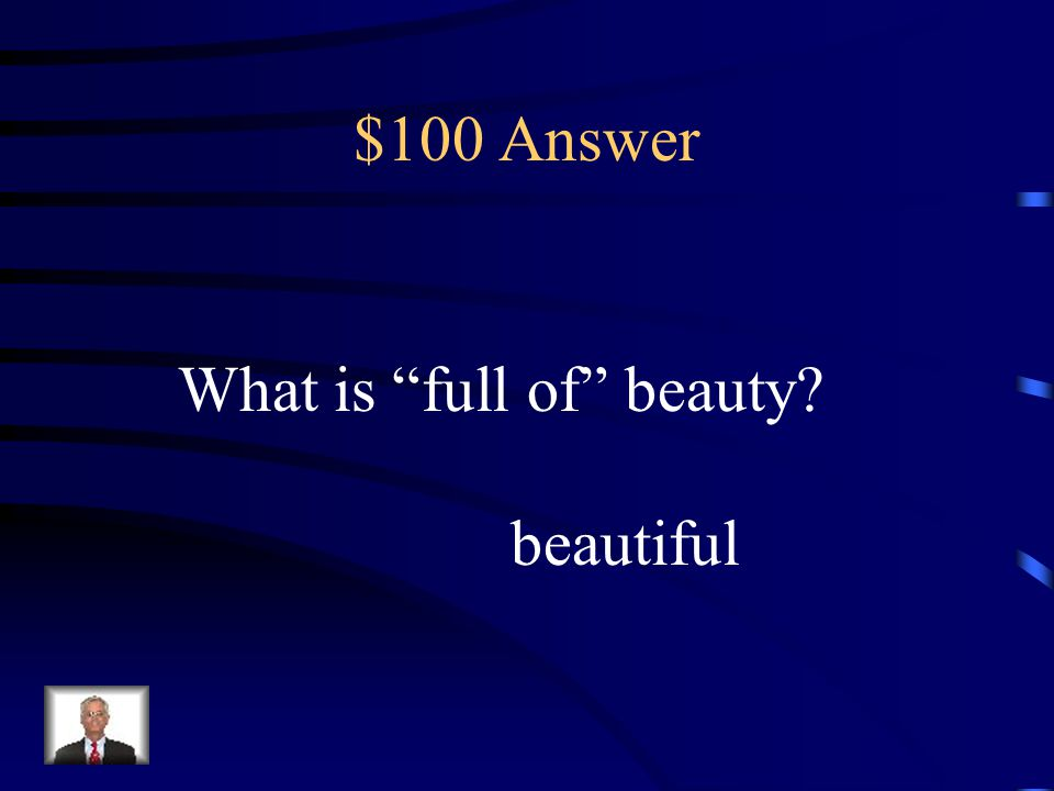 $100 Answer What is full of beauty beautiful