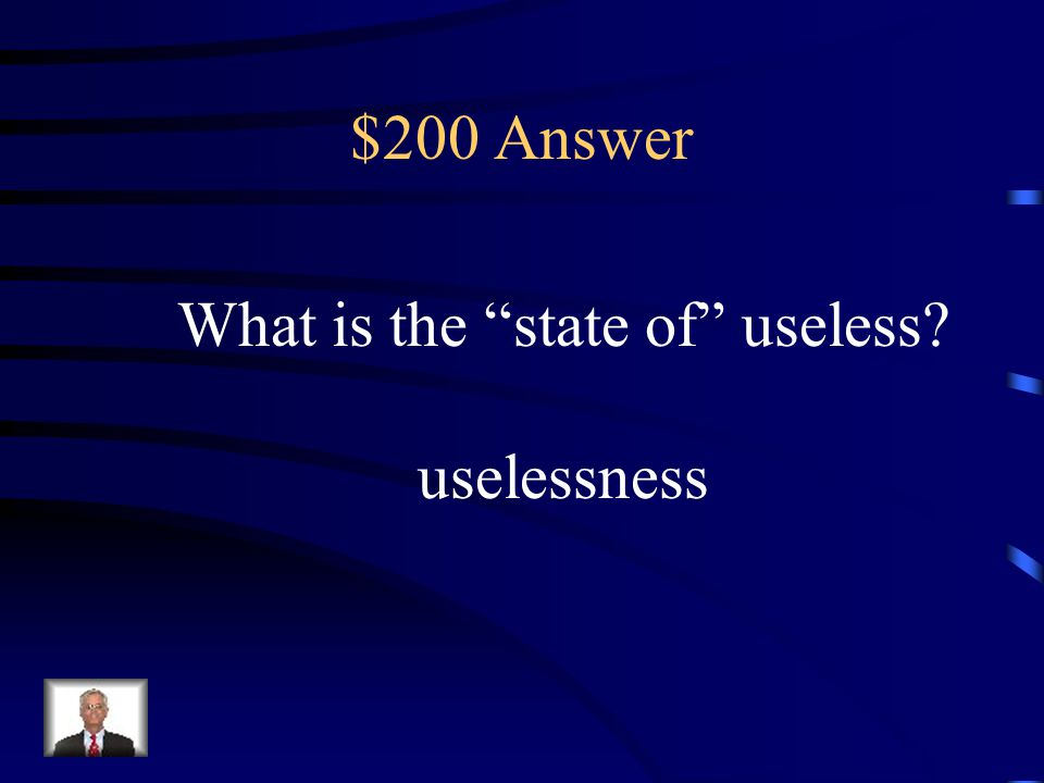 What is the state of useless