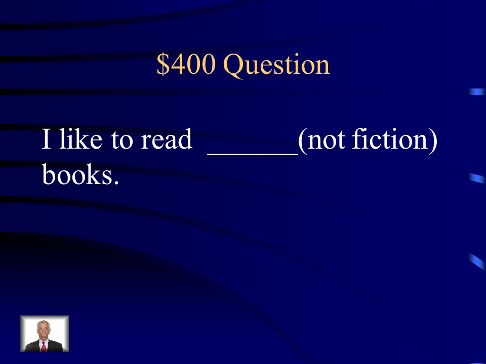 $400 Question I like to read ______(not fiction) books.