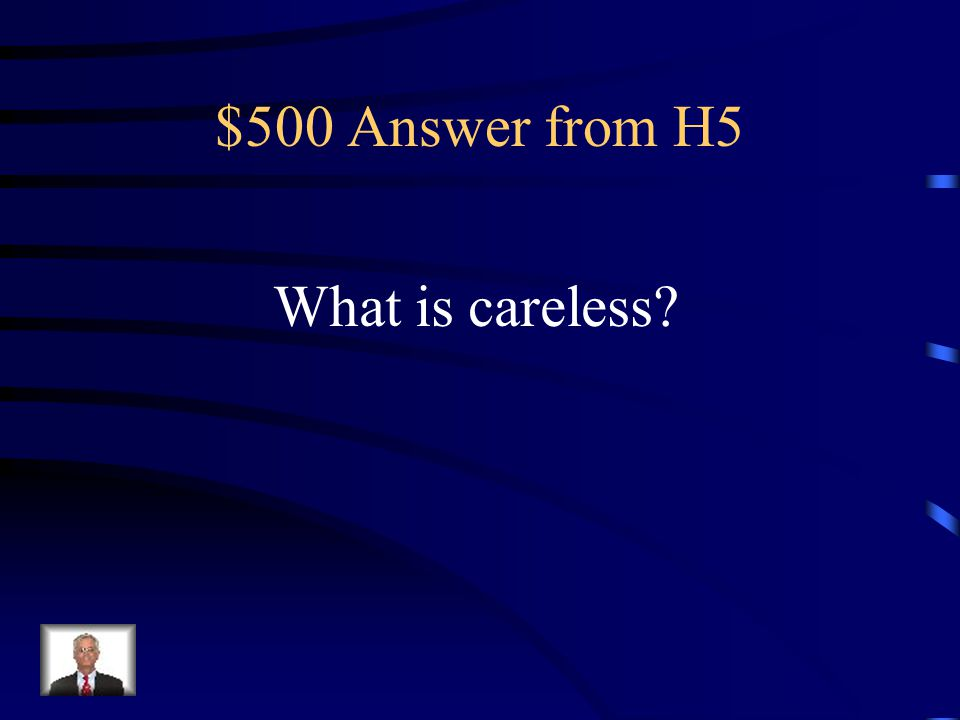 $500 Answer from H5 What is careless