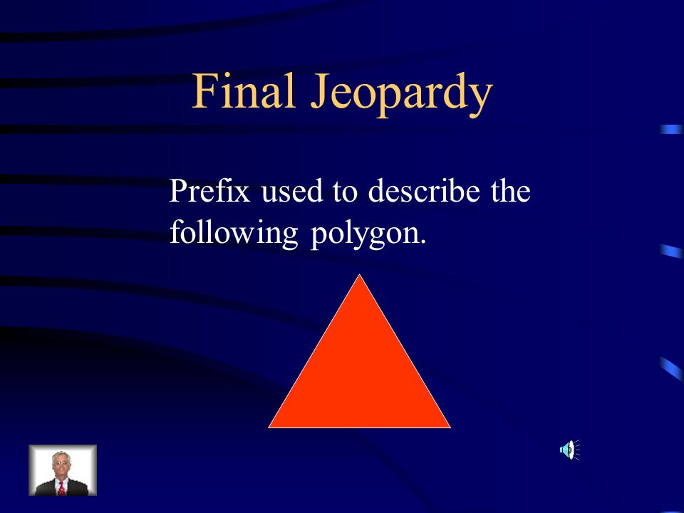 Final Jeopardy Prefix used to describe the following polygon.