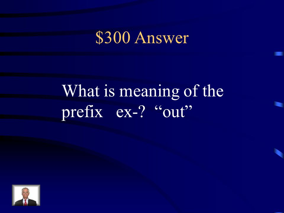 $300 Answer What is meaning of the prefix ex- out