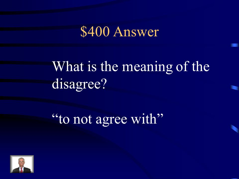 $400 Answer What is the meaning of the disagree to not agree with