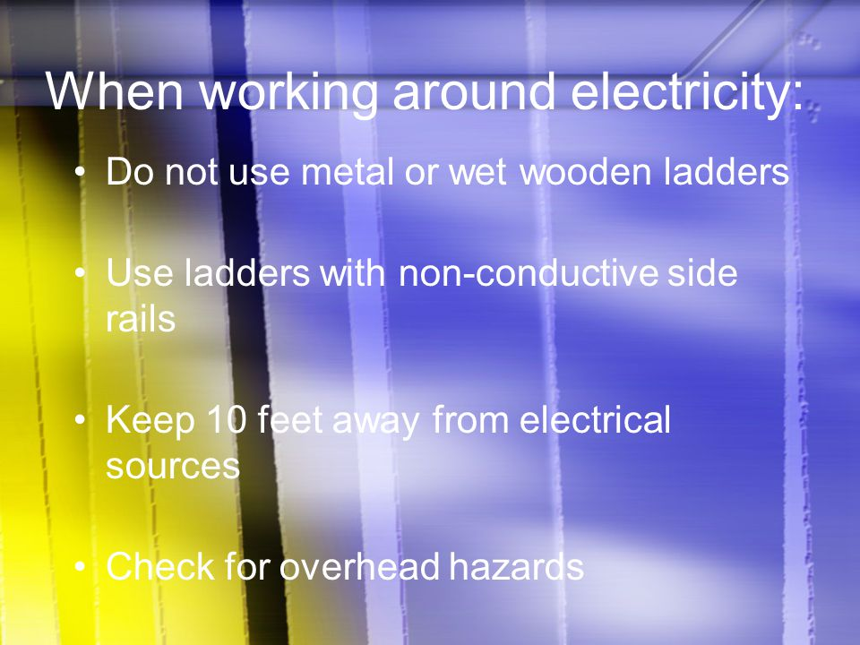 When working around electricity: