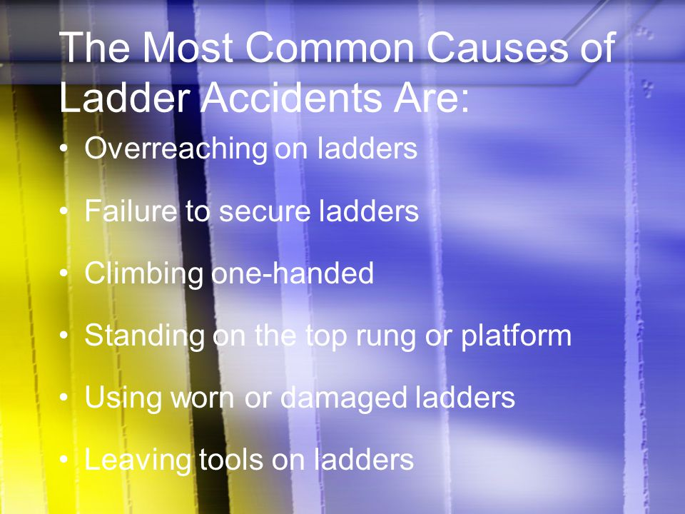 The Most Common Causes of Ladder Accidents Are: