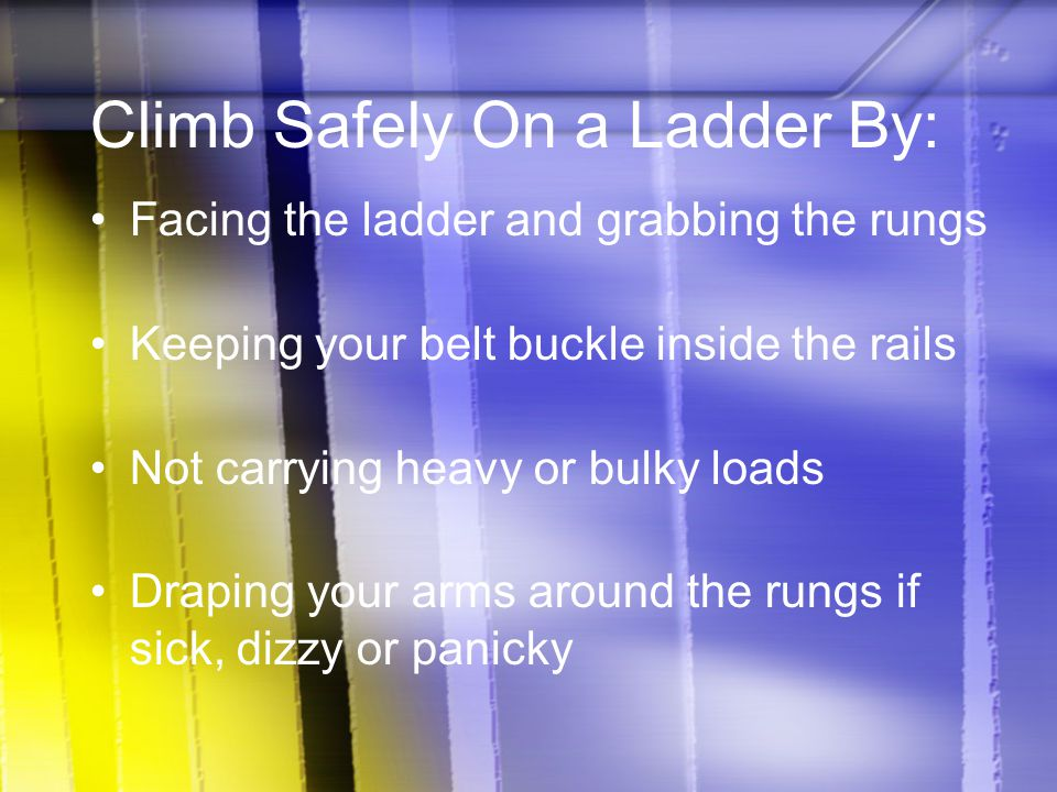 Climb Safely On a Ladder By: