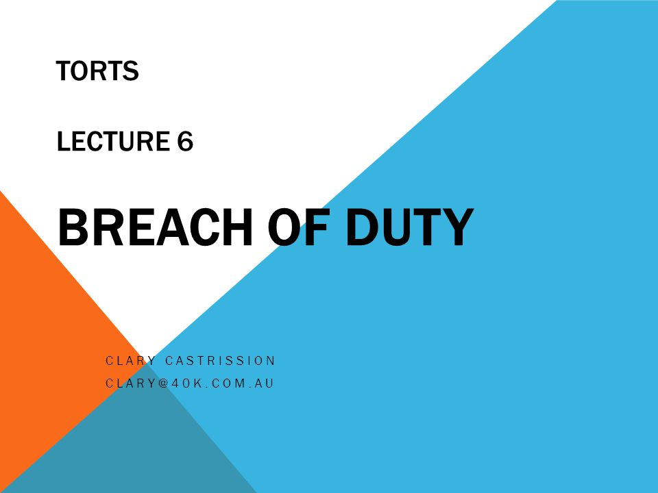 TORTS Lecture 6 Breach of Duty