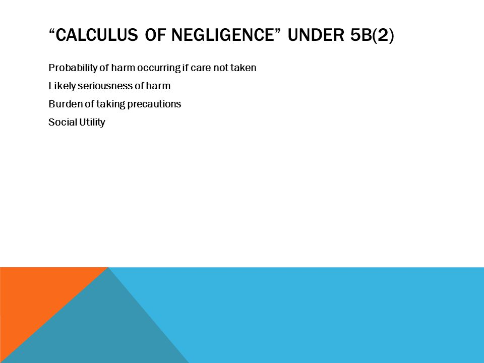 Calculus of Negligence under 5B(2)