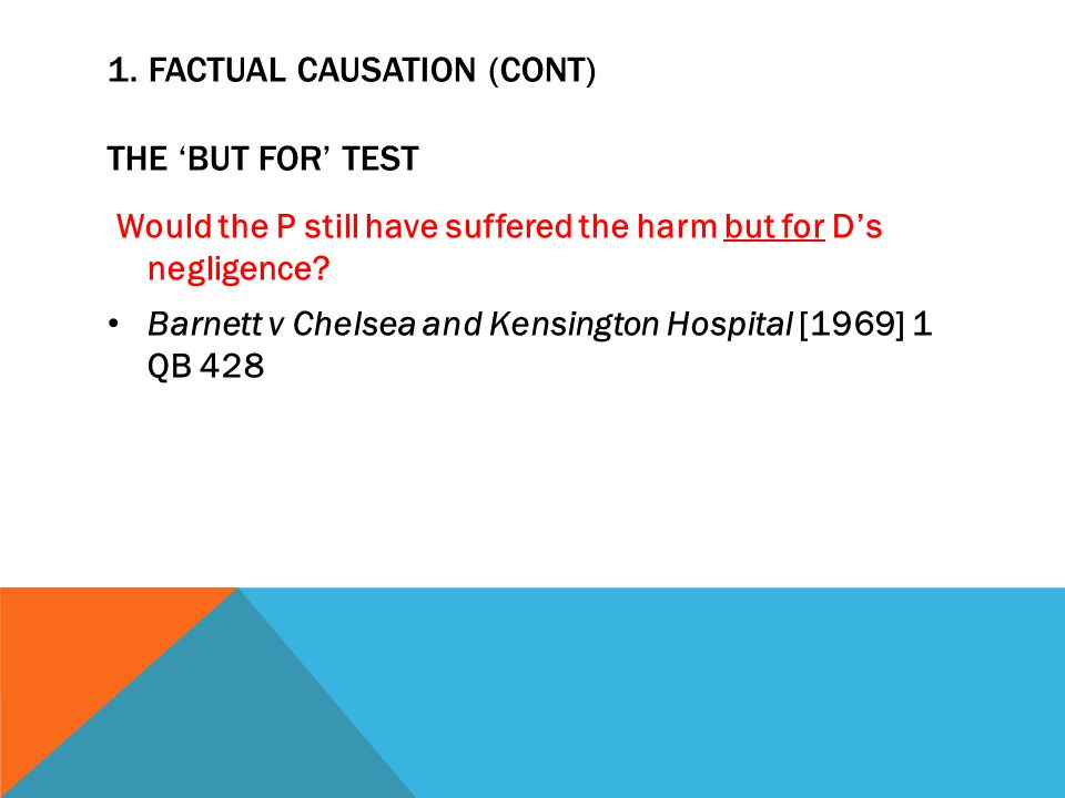 1. Factual causation (cont) The 'but for' test