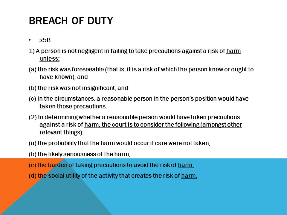 BREACH OF DUTY s5B. 1) A person is not negligent in failing to take precautions against a risk of harm unless: