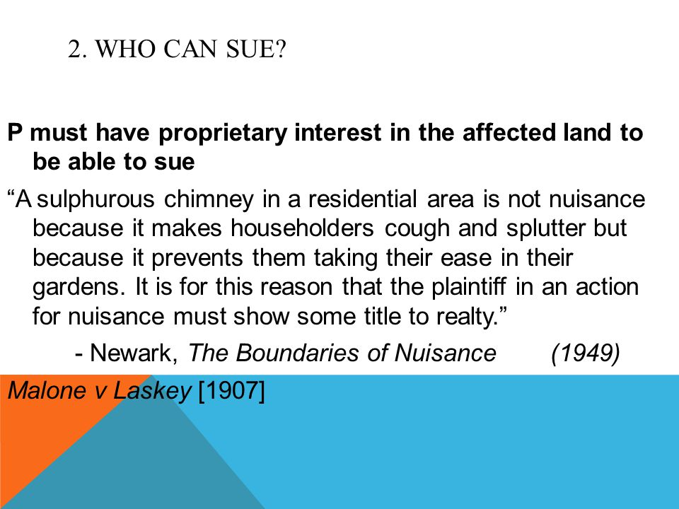 2. WHO CAN SUE P must have proprietary interest in the affected land to be able to sue.