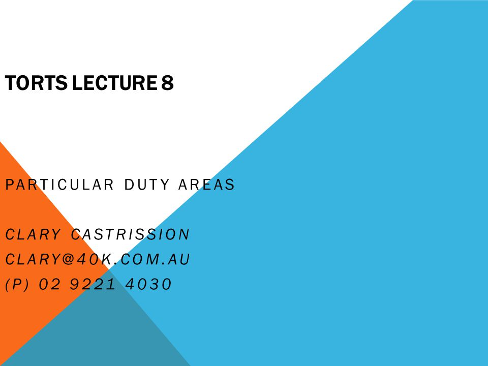 TORTS LECTURE 8 PARTICULAR DUTY AREAS Clary Castrission