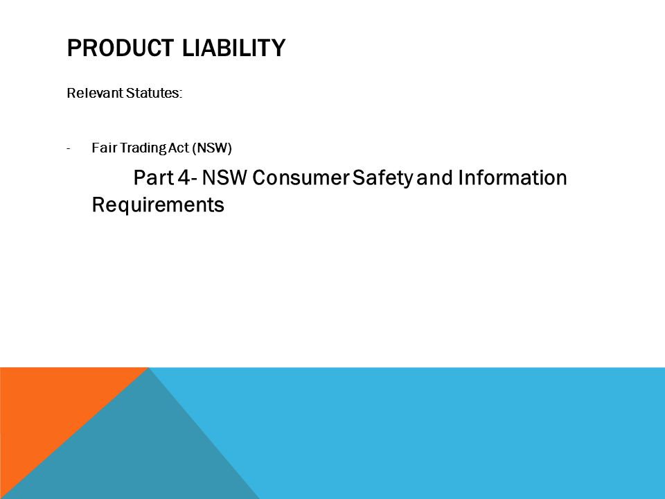 PRODUCT LIABILITY Relevant Statutes: Fair Trading Act (NSW)