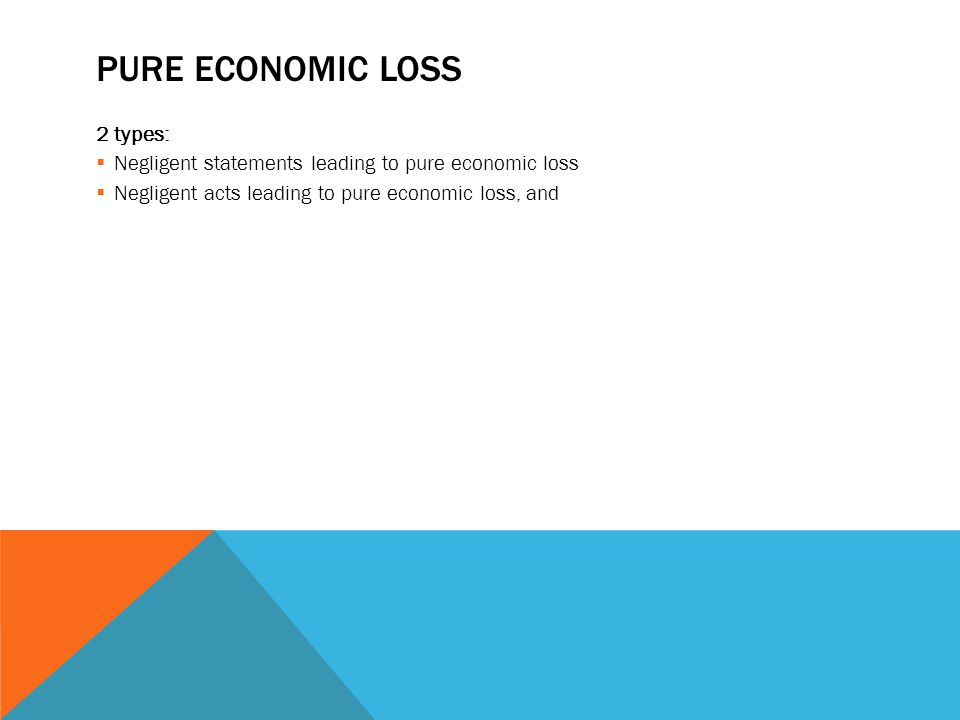 Pure economic loss 2 types: