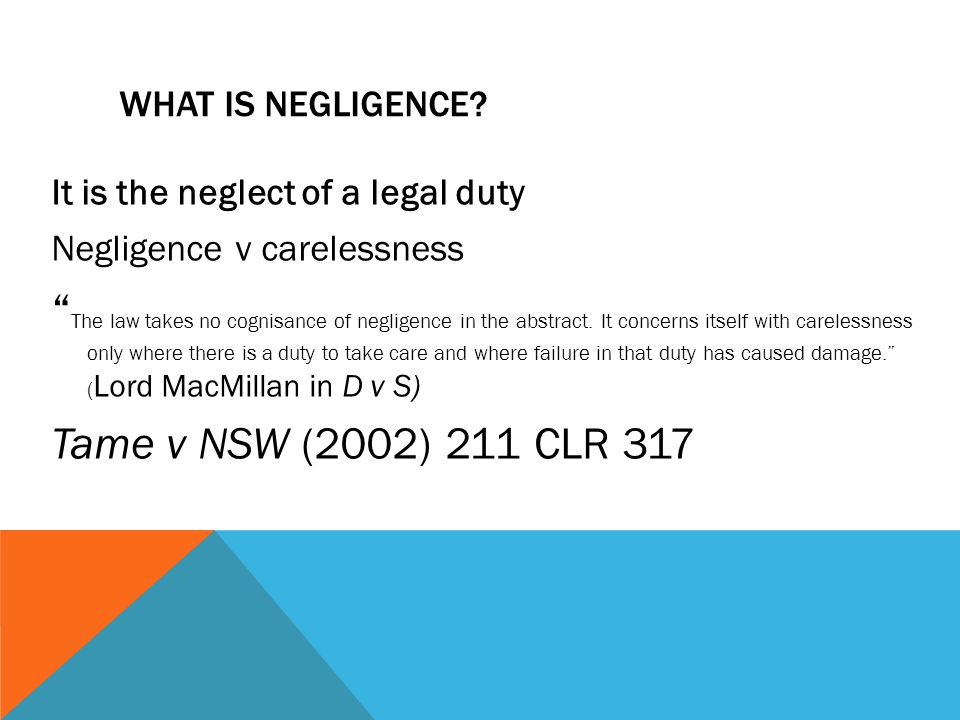 What is Negligence It is the neglect of a legal duty. Negligence v carelessness.