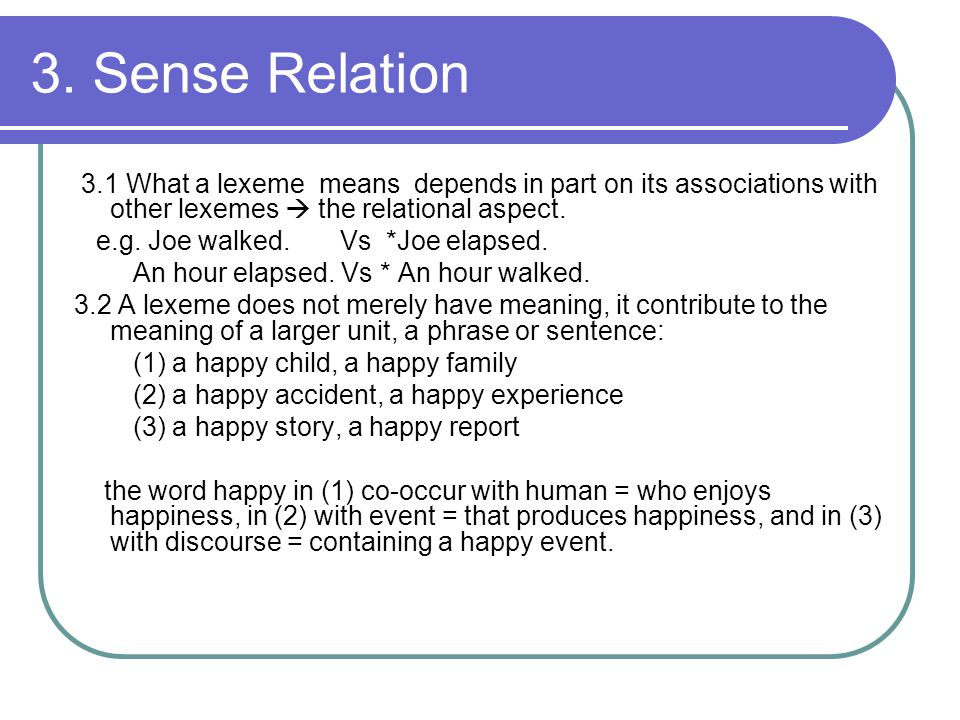 3. Sense Relation 3.1 What a lexeme means depends in part on its associations with other lexemes  the relational aspect.