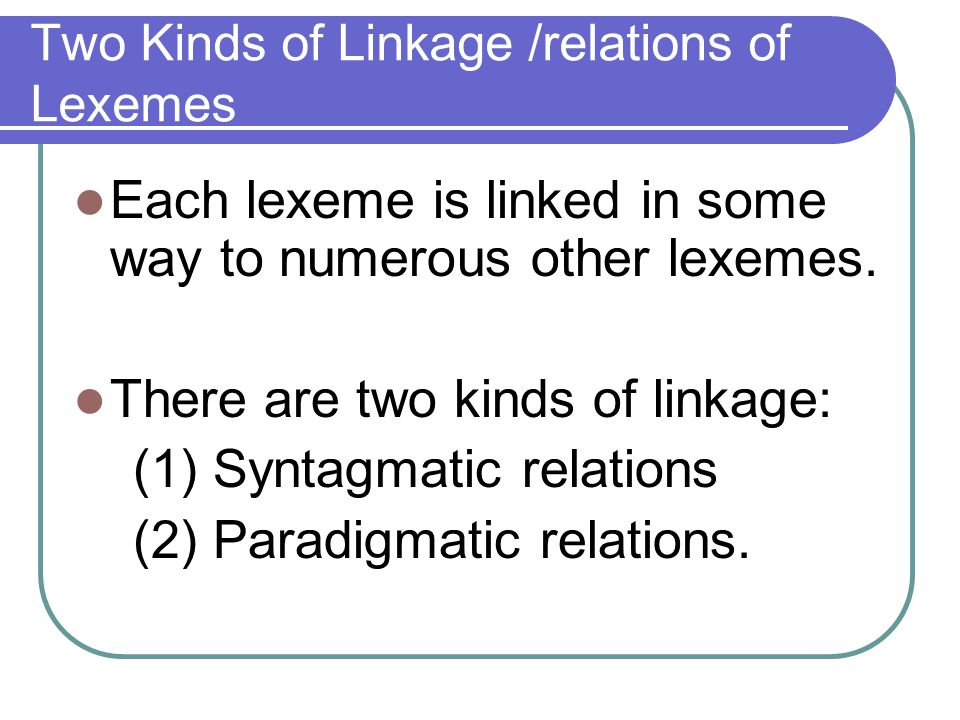 Two Kinds of Linkage /relations of Lexemes