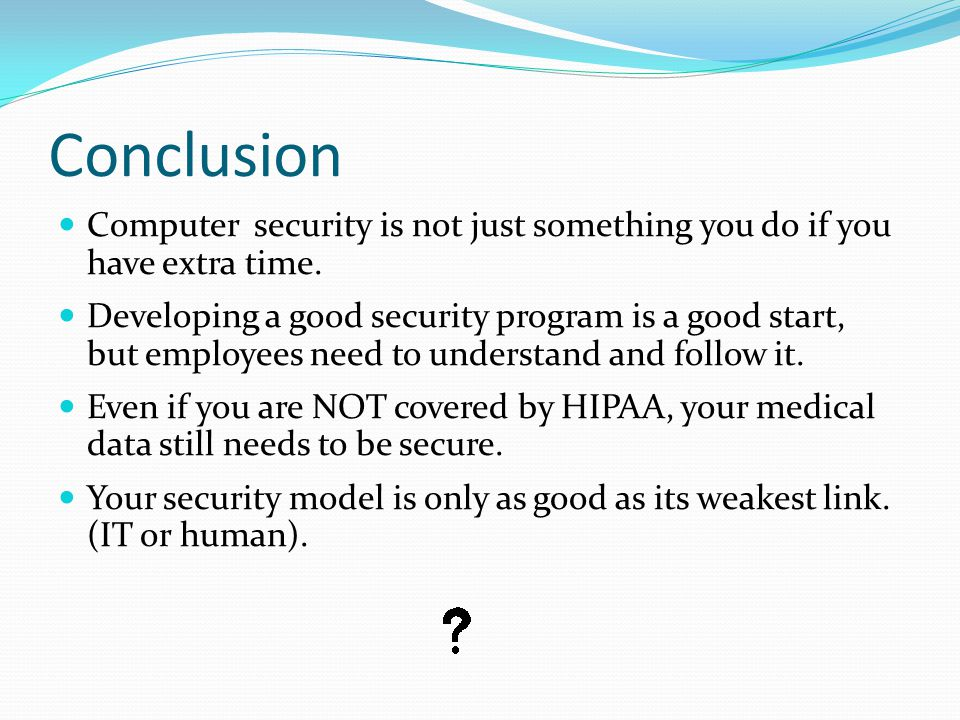 Conclusion Computer security is not just something you do if you have extra time.