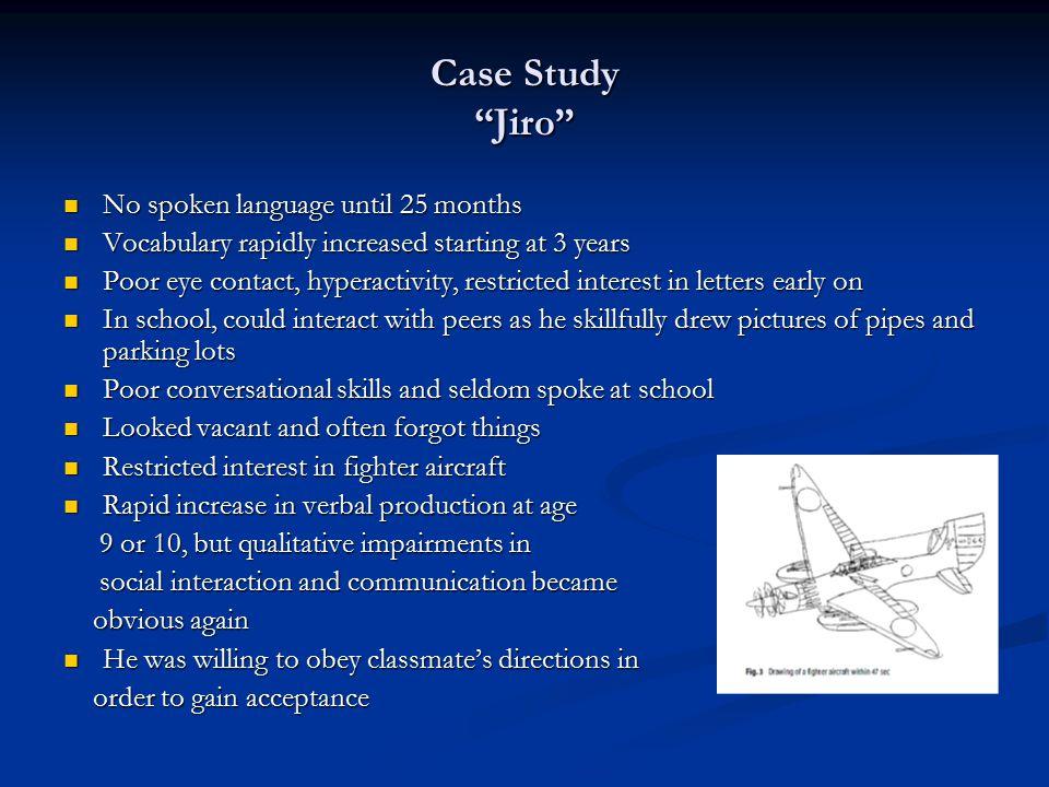 Case Study Jiro No spoken language until 25 months