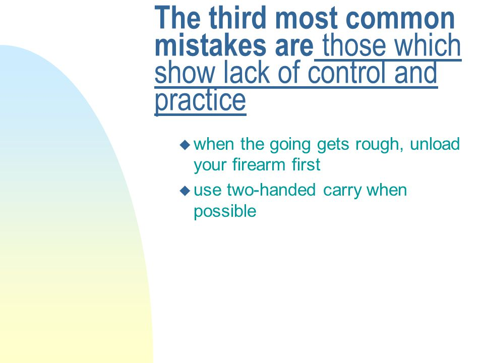 The third most common mistakes are those which show lack of control and practice