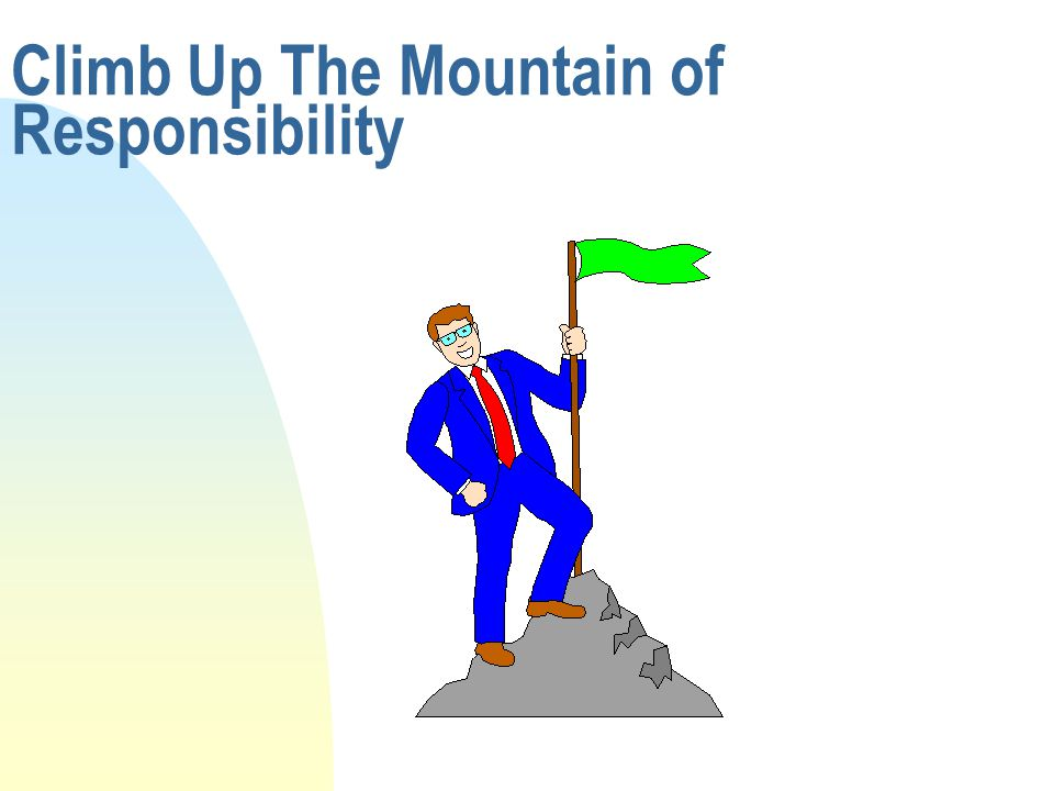 Climb Up The Mountain of Responsibility