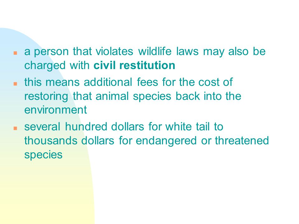 a person that violates wildlife laws may also be charged with civil restitution