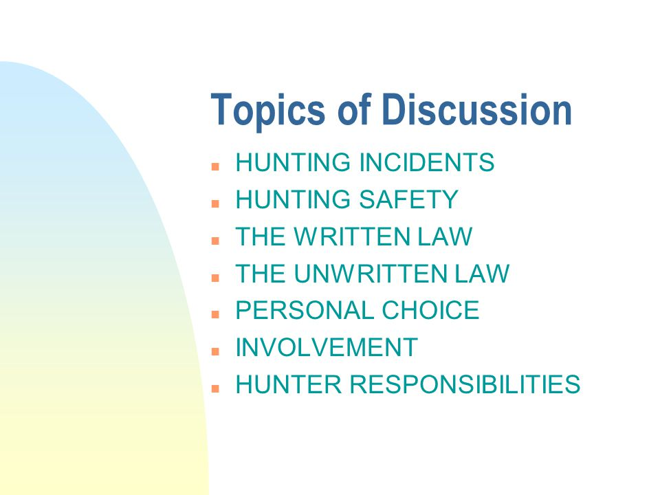Topics of Discussion HUNTING INCIDENTS HUNTING SAFETY THE WRITTEN LAW