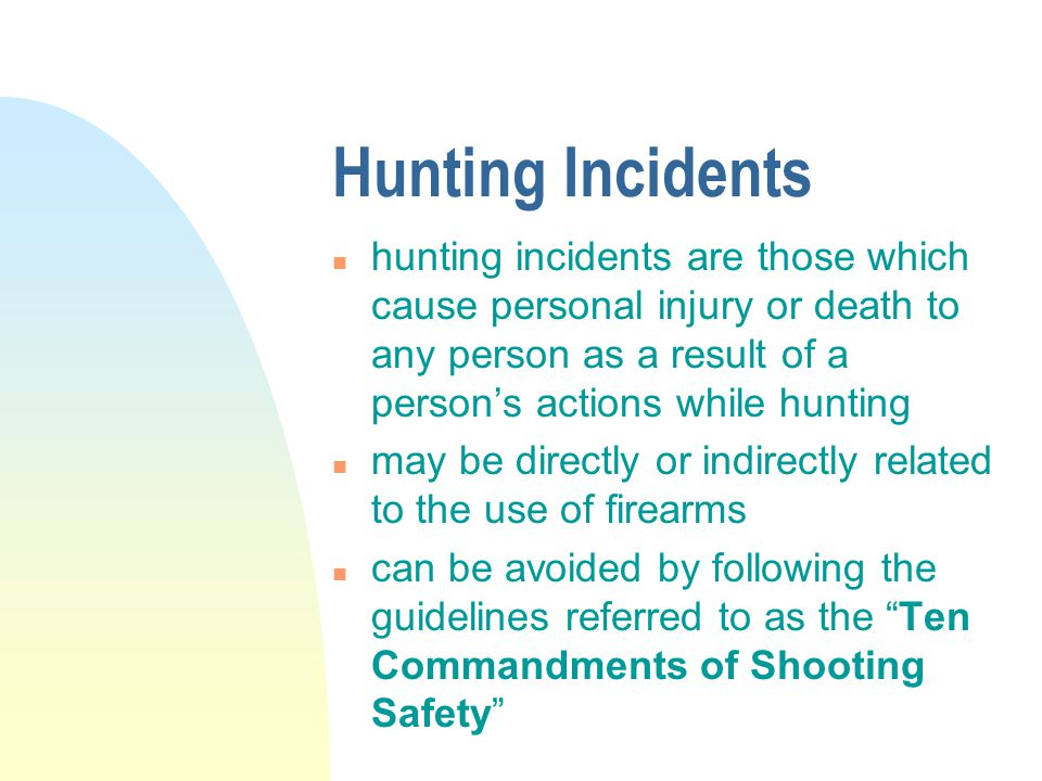 Hunting Incidents hunting incidents are those which cause personal injury or death to any person as a result of a person's actions while hunting.