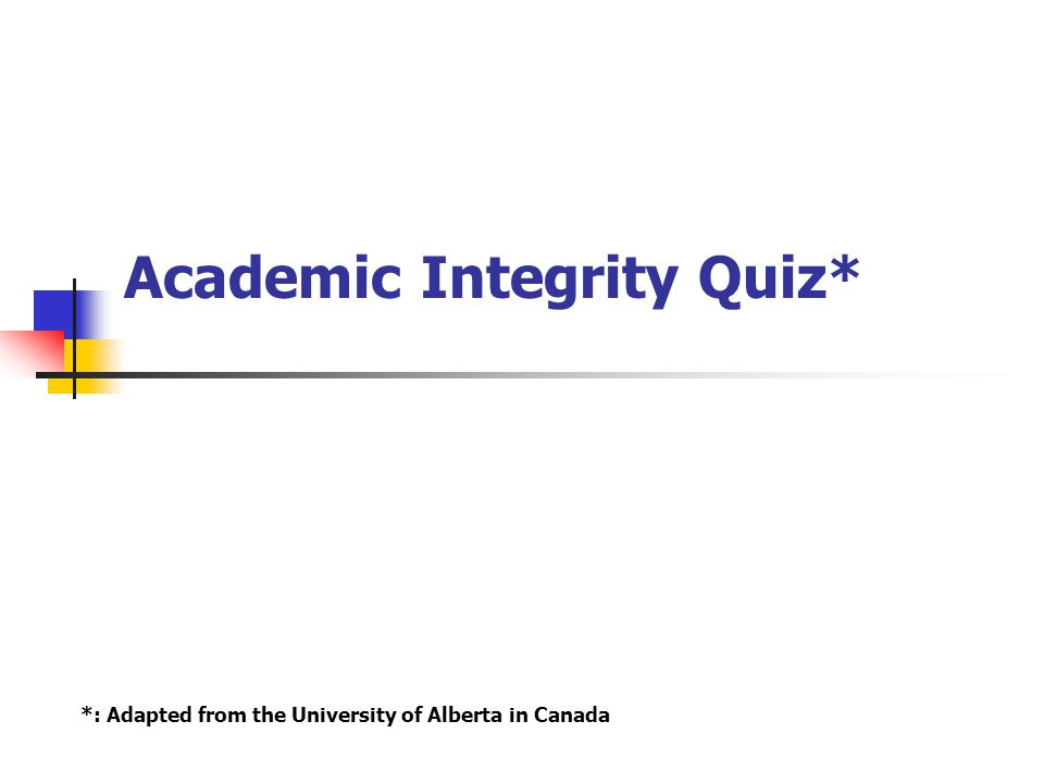 Academic Integrity Quiz*