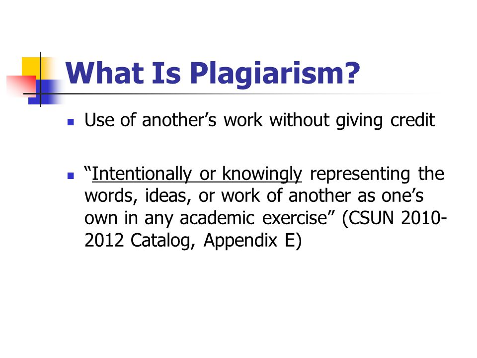 What Is Plagiarism Use of another's work without giving credit