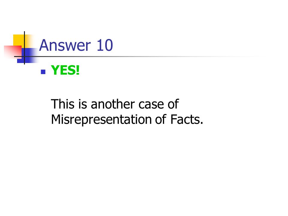 Answer 10 YES! This is another case of Misrepresentation of Facts.