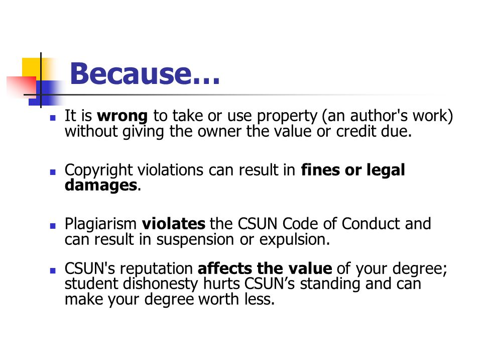 Because… It is wrong to take or use property (an author s work) without giving the owner the value or credit due.