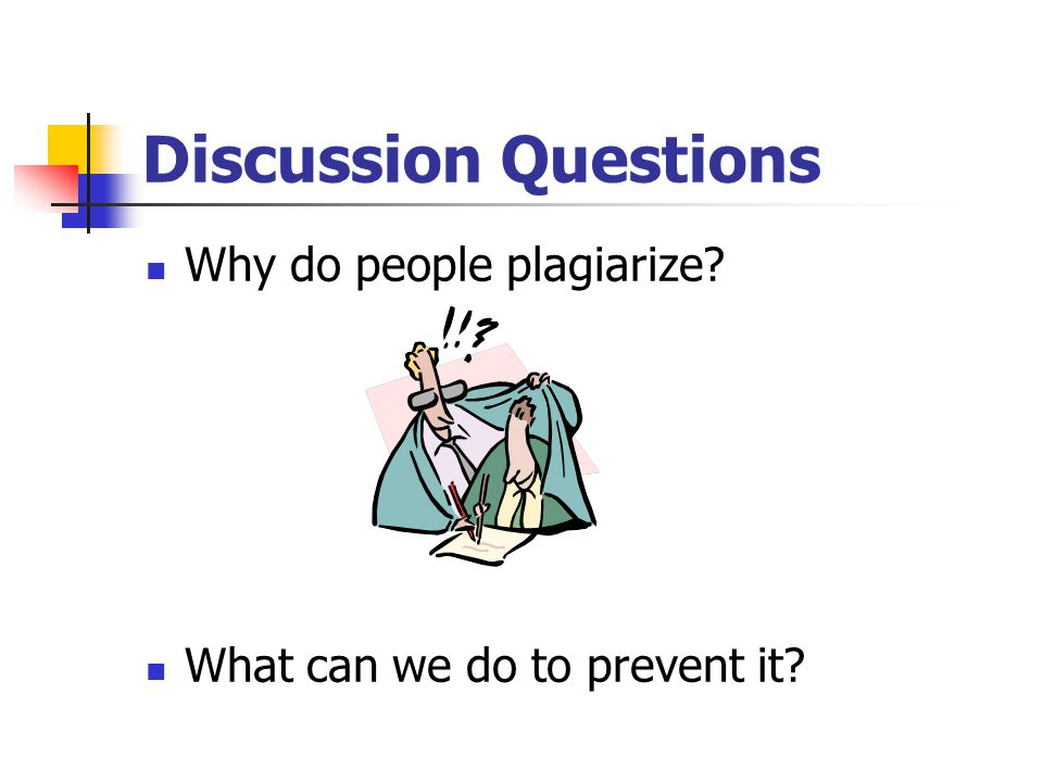 Discussion Questions Why do people plagiarize