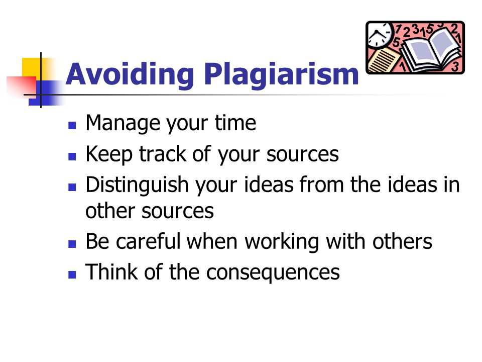 Avoiding Plagiarism Manage your time Keep track of your sources