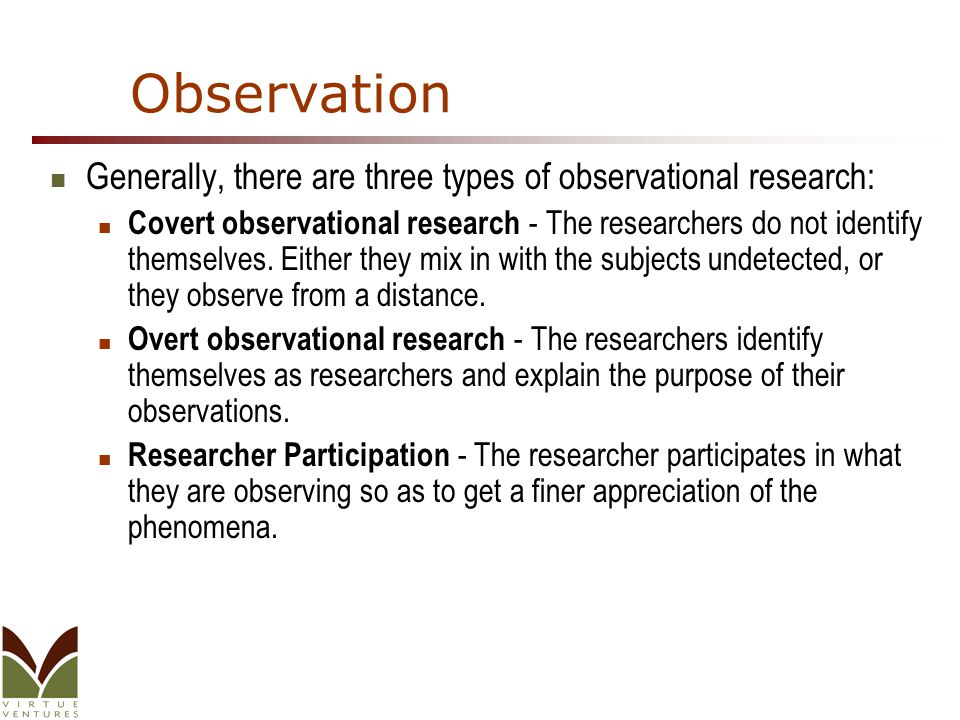 Observation Generally, there are three types of observational research: