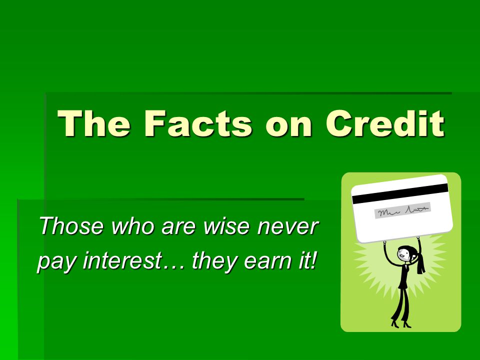 Those who are wise never pay interest… they earn it!