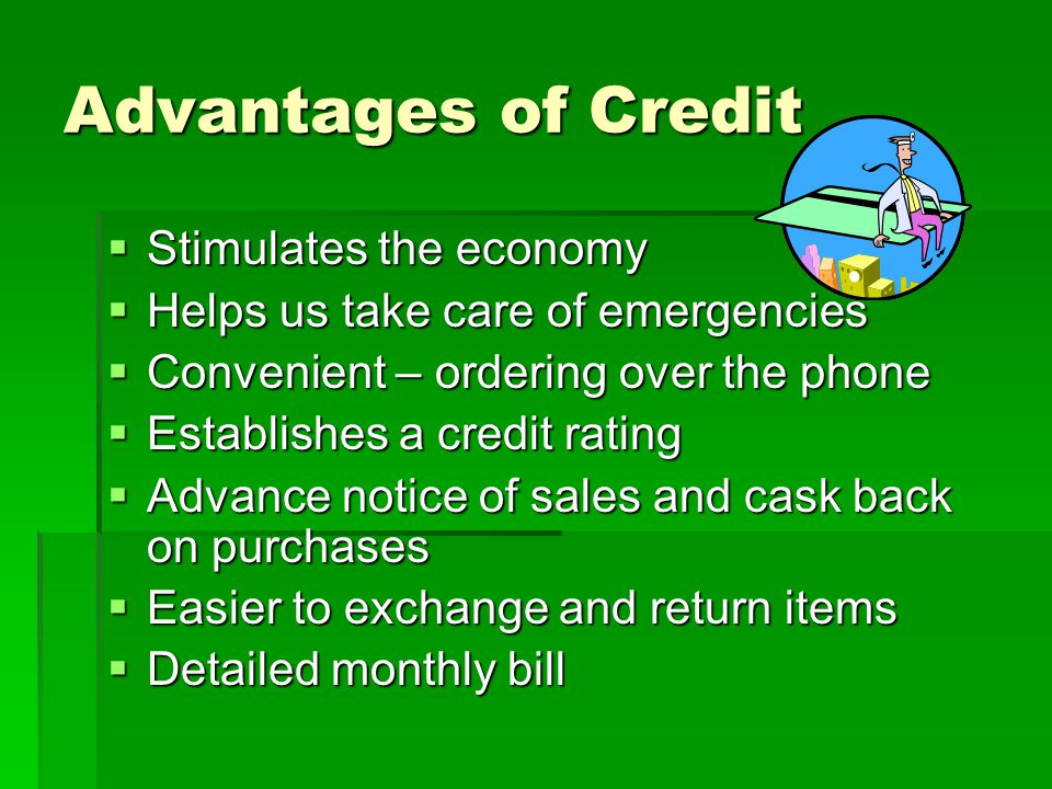 Advantages of Credit Stimulates the economy