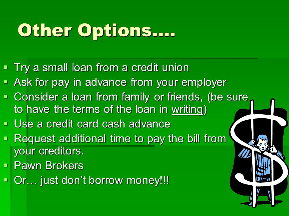 Other Options…. Try a small loan from a credit union