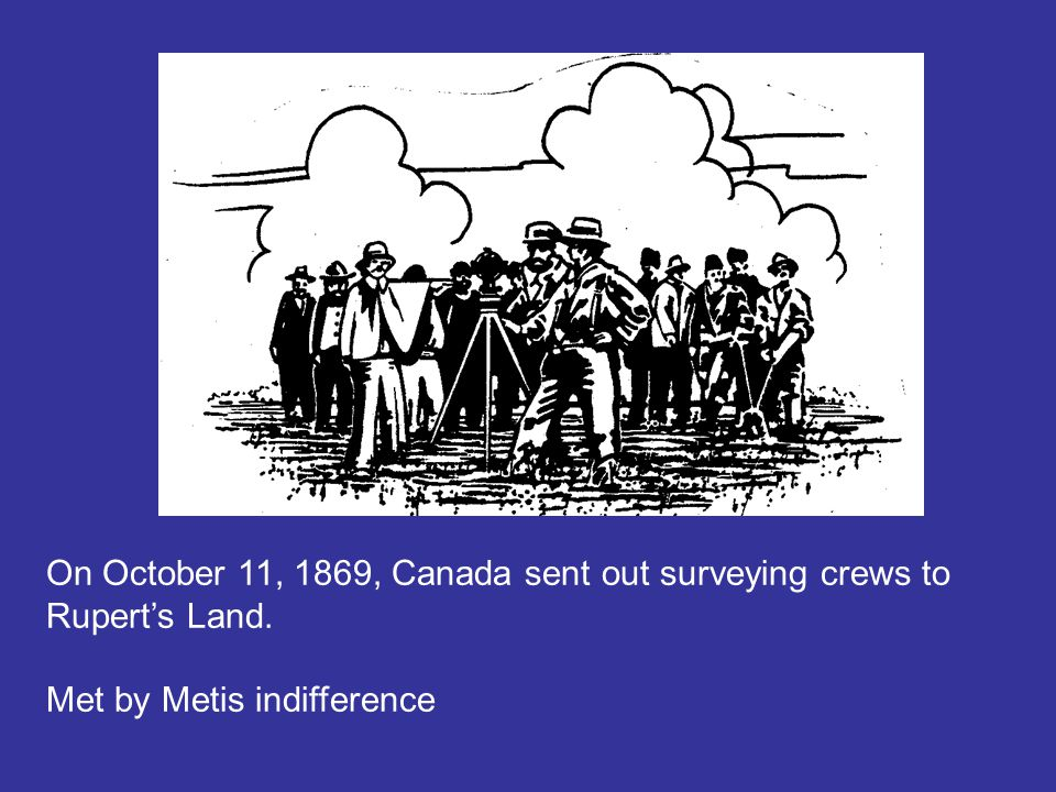 On October 11, 1869, Canada sent out surveying crews to Rupert's Land.
