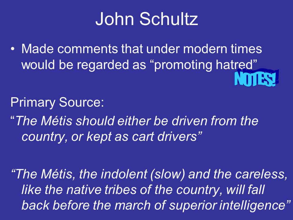 John Schultz Made comments that under modern times would be regarded as promoting hatred Primary Source: