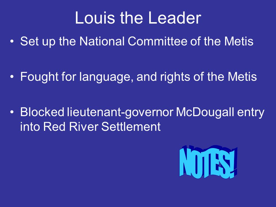 Louis the Leader NOTES! Set up the National Committee of the Metis