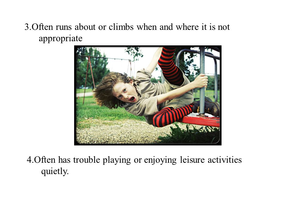 4.Often has trouble playing or enjoying leisure activities quietly.