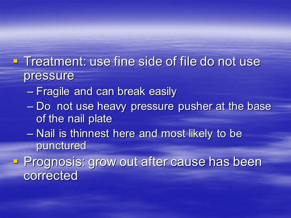 Treatment: use fine side of file do not use pressure