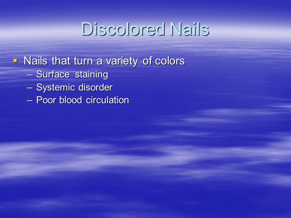 Discolored Nails Nails that turn a variety of colors Surface staining