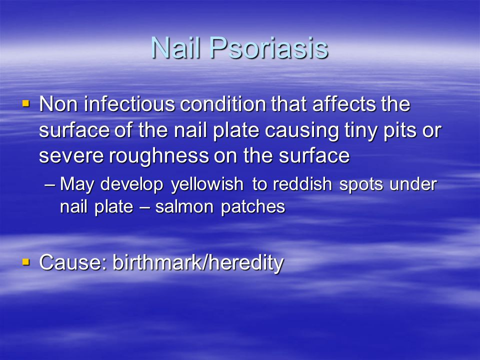 Nail Psoriasis Non infectious condition that affects the surface of the nail plate causing tiny pits or severe roughness on the surface.