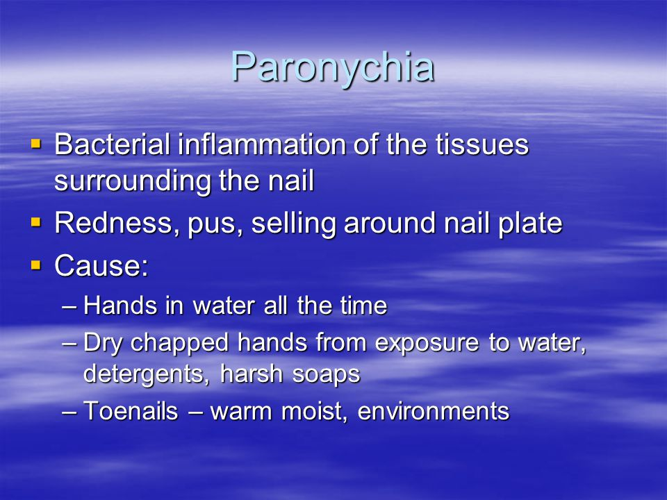 Paronychia Bacterial inflammation of the tissues surrounding the nail